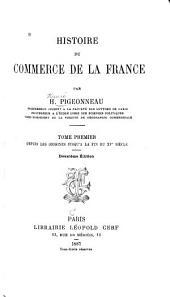 Histoire du commerce de la France: Depuis les origines jusqu'à la fin du xve siècle