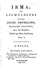 Irma, ou les malheurs d'une jeune orpheline;: histoire indienne, avec des romances, Volume1