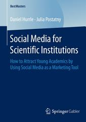 Social Media for Scientific Institutions: How to Attract Young Academics by Using Social Media as a Marketing Tool