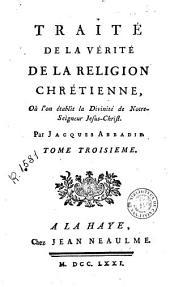 Traité de la vérité de la religion chrétienne, où l'on établit la religion chrétienne par ses propes caracteres ...