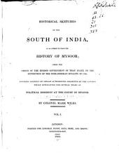 Historical sketches of the south of India: in an attempt to trace the history of Mysoor; from the origin of the Hindoo government of that state, to the extinction of the Mohammedan dynasty in 799 ...