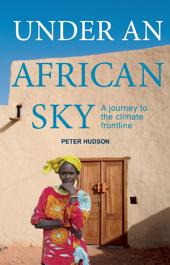 Under an African Sky: A Journey to Africa's Climate Frontline