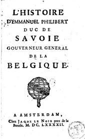 L'Histoire d'Emmanuel-Philibert duc de Savoie, gouverneur general de la Belgique