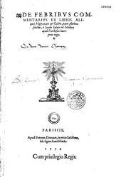 De Febribus commentarius ex libris aliquot Hippocratis et Galeni, parte plurima selectus, a Iacobo Syluio...