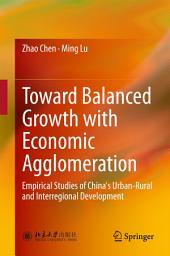 Toward Balanced Growth with Economic Agglomeration: Empirical Studies of China's Urban-Rural and Interregional Development