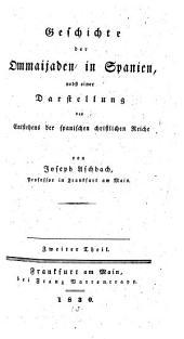 Geschichte der Ommaijaden in Spanien: nebst einer Darstellung des Entstehens der spanischen christlichen Reiche, Band 2