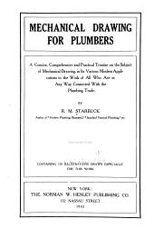 Mechanical Drawing for Plumbers: A Concise, Comprehensive and Practical Treatise on the Subject of Mechanical Drawing, in Its Various Modern Applications to the Work of All who are in Any Way Connected with the Plumbing Trade