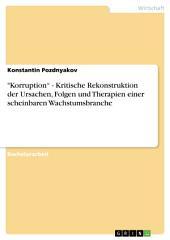 """""""Korruption"""" - Kritische Rekonstruktion der Ursachen, Folgen und Therapien einer scheinbaren Wachstumsbranche"""