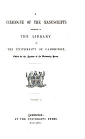A Catalogue of the Manuscripts Preserved in the Library of the University of Cambridge: Ed. for the Syndics of the University Press, Volume 5