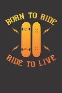 Notebook for Skate Sk8 Longboard Sk8er Born to Ride