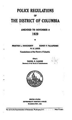 Police Regulations of the District of Columbia  as Amended to November 9  1929