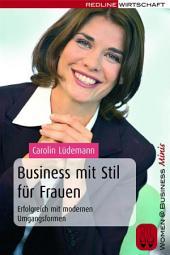 Business mit Stil für Frauen: Erfolgreich mit modernen Umgangsformen