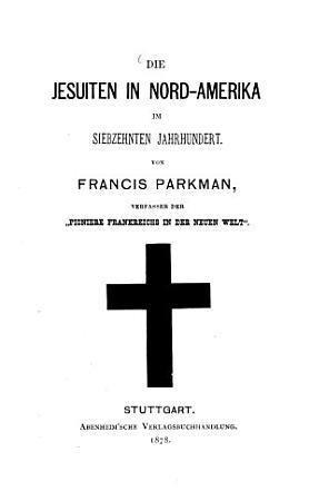 Die Jesuiten in Nord Amerika im siebzehnten Jahrhundert PDF