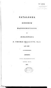 Catalogus Librorum Manuscriptorum in Bibliotheca D. Thomæ Phillipps, Bart., A.D. 1837