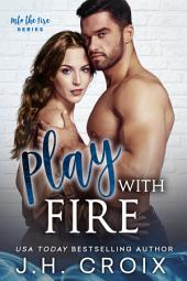 Play With Fire (Steamy Firefighter Romance): Steamy Firefighter Romance