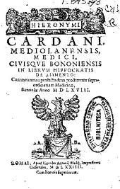 Hieronymi Cardani... In librum Hippocratis de alimento: commentaria praelecta dum profiteretur supra ordinariam Medicinae, Bononiae anno MDLXVIII.
