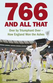 766 and All That: Over by Triumphant Over - How England Won the Ashes