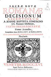 Sacrae Rotae Romanae decisionum recentiorum a Ioanne Baptista Compagno I. C. Romano selectarum partis decimaeoctauae tomus secundus: Complectens annos MDCLXXV & MDCLXXVI