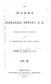 The Works of Nathanael Emmons, D.D.: With a Memoir of His Life [written by Himself], Volume 3