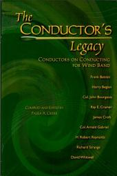 The Conductor's Legacy: Conductors on Conducting for Wind Band