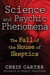 Science and Psychic Phenomena: The Fall of the House of Skeptics, Edition 2