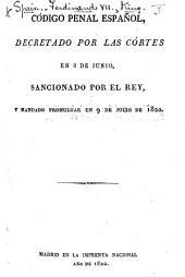 Código penal español ... sancionado por el Rey, y mandado promulgar en 9 de julio de 1822