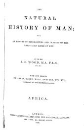 The Natural History of Man: Being an Account of the Manners and Customs of the Uncivilized Races of Men, Volume 1