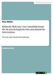 Klinische Relevanz von Cannabiskonsum für die psychologische bzw. psychiatrische Intervention: Versuch einer Standortbestimmung