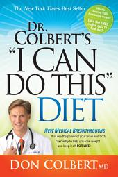 "Dr. Colbert's ""I Can Do This"" Diet: New Medical Breakthroughs That Use the Power of Your Brain and Body Chemistry to Help You Lose Weight and Keep It Off for Life"