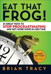 Eat That Frog!: 21 Great Ways to Stop Procrastinating and Get More Done in Less Time, Edition 3