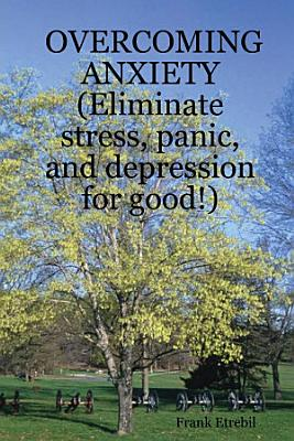 OVERCOMING ANXIETY  Eliminate Stress  Panic  and Depression for Good   PDF