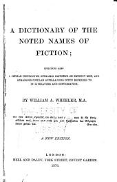 A Dictionary of the Noted Names of Fiction: Including Also Familiar Pseudonyms, Surnames Bestowed on Eminent Men, and Analogous Popular Appellations Often Referred to in Literature and Conversation