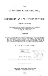 The Industrial Resources, Etc. of the Southern and Western States: Embracing a View of Their Commerce, Agriculture, Manufactures, Internal Improvements, Slave and Free Labor, Slavery Institutions, Products, Etc., of the South, Volume 4