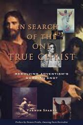In Search of the One True Christ: Resolving Adventism's Gordian Knot