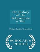 The History of the Peloponnesian War - Scholar's Choice Edition