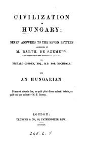 Civilization in Hungary: seven answers to the seven letters addressed by B. de Szemere to R. Cobden, by an Hungarian