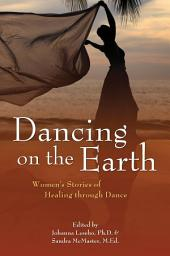 Dancing on the Earth: Women's Stories of Healing and Dance