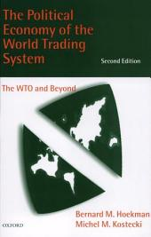 The Political Economy of the World Trading System : WTO and Beyond: WTO and Beyond, Edition 2
