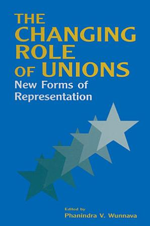 The Changing Role of Unions  New Forms of Representation PDF