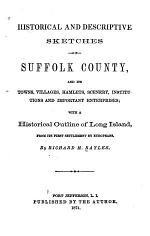 Historical and Descriptive Sketches of Suffolk County and Its Towns, Villages, Hamlets, Scenery, Institutions, and Important Enterprises