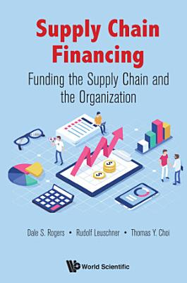 Supply Chain Financing  Funding The Supply Chain And The Organization PDF