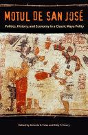 Motul de San Jose  Politics  History  and Economy in a Maya Polity PDF