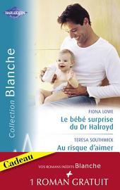 Le bébé surprise du Dr Halroyd - Au risque d'aimer - Une séduisante proposition (Harlequin Blanche)