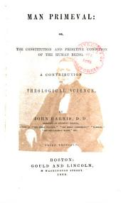 Man Primeval, Or, The Constitution and Primitive Condition of the Human Being: A Contribution to Theological Science