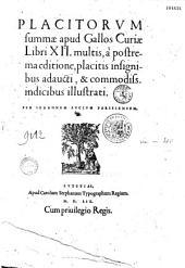 Placitorum summae apud Gallos curiae libri XII, multis, a secunda editione, placitis insignibus adaucti... per Johannem Lucium....