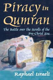 Piracy in Qumran: The Battle over the Scrolls of the Pre-Christ Era