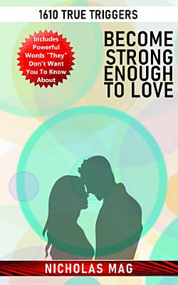 Become Strong Enough to Love  1610 True Triggers