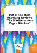 100 of the Most Shocking Reviews the Mediterranean Vegan Kitchen