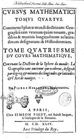 Cursus mathematicus noua, breui, et clara methodo demonstratus. Per notas reales & vniuersales, citra vsum cuiuscunque idiomatis, intellectu faciles. Cours mathematique, desmontre' d'vne nouuelle, brieue, et claire methode, par notes reels & vniuerselles, qui peuuent estre entenduës facilement sans l'vsage d'aucune langue. Par Pierre Herigone, mathematicien: Tomus quartus. Continens sphaerae mundi doctrinam: geographiam tam veterem quàm nouam, gradibus & munitis longitudinum ac latitudinum designatam; & histiodromiam. Tome quatriesme du Cours matematique, contenant la doctrine de la sphere du monde: ... Par Pierre Herigone, mathematicien, Volume 4