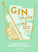 Gin Made Me Do It  60 Seriously Sparkling Cocktails